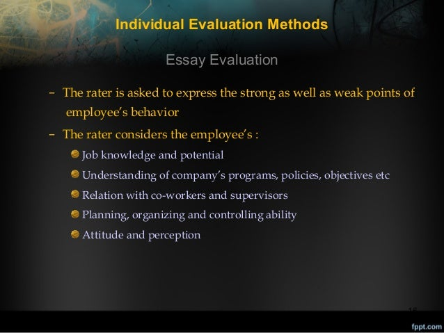 Individual Evaluation Methods Essay Evaluation – The rater is asked to express the strong as well as weak points of employ...