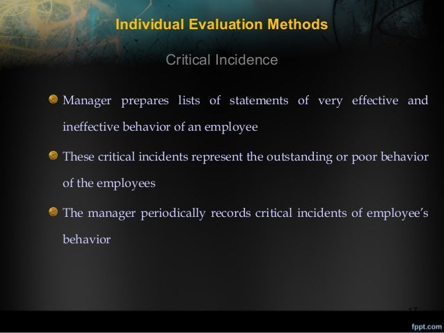 Individual Evaluation Methods Critical Incidence Manager prepares lists of statements of very effective and ineffective be...