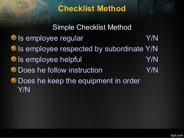 Checklist Method Simple Checklist Method  Is employee regular Y/N Is employee respected by subordinate Y/N Is employee hel...