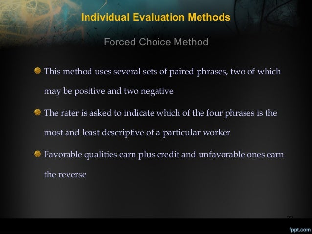 Individual Evaluation Methods Forced Choice Method This method uses several sets of paired phrases, two of which may be po...