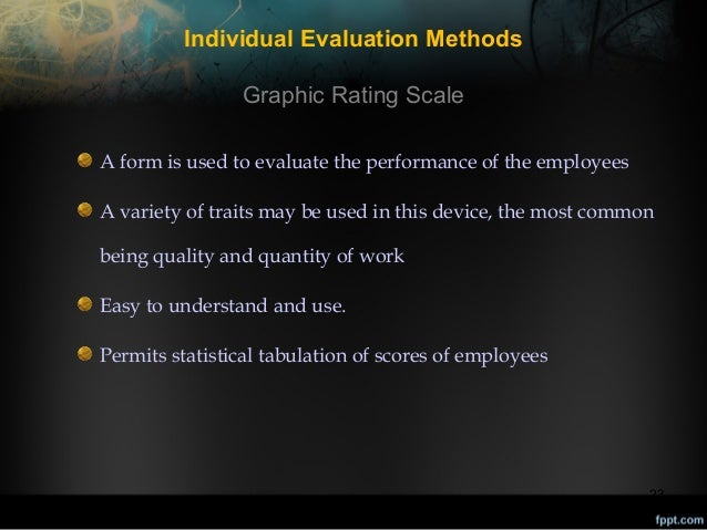 Individual Evaluation Methods Graphic Rating Scale A form is used to evaluate the performance of the employees A variety o...