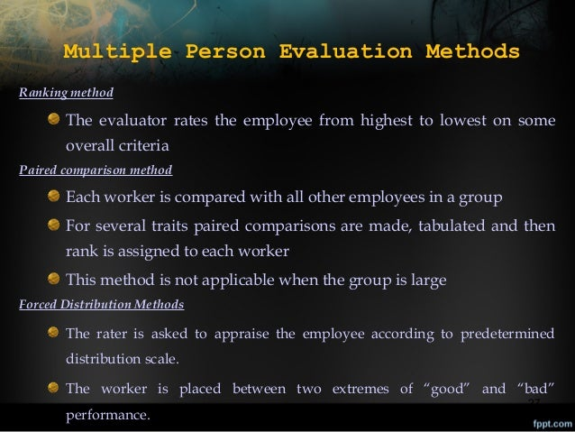 Multiple Person Evaluation Methods Ranking method  The evaluator rates the employee from highest to lowest on some overall...
