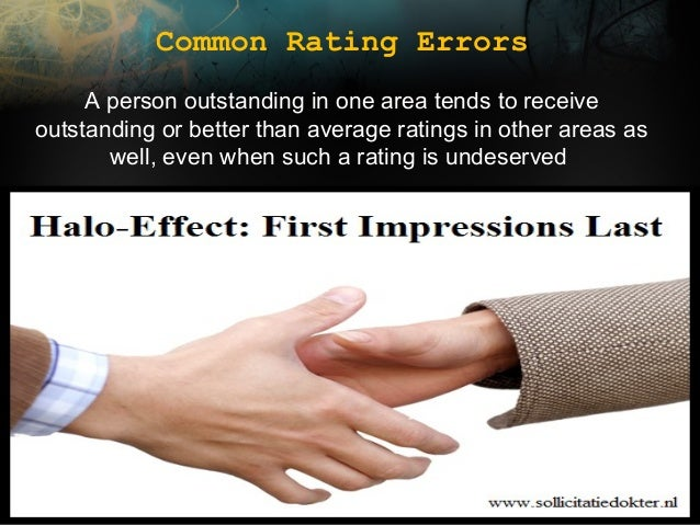 Common Rating Errors A person outstanding in one area tends to receive outstanding or better than average ratings in other...