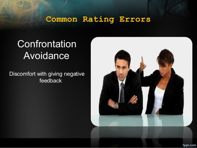 Common Rating Errors  Confrontation Avoidance Discomfort with giving negative feedback