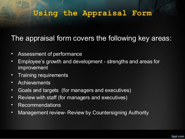 Using the Appraisal Form The appraisal form covers the following key areas: • • • • • • • •  Assessment of performance Emp...