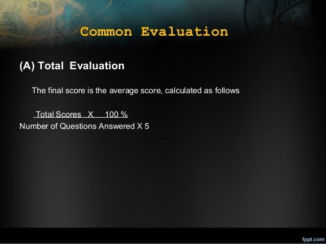 Common Evaluation (A) Total Evaluation The final score is the average score, calculated as follows Total Scores X 100 % Nu...