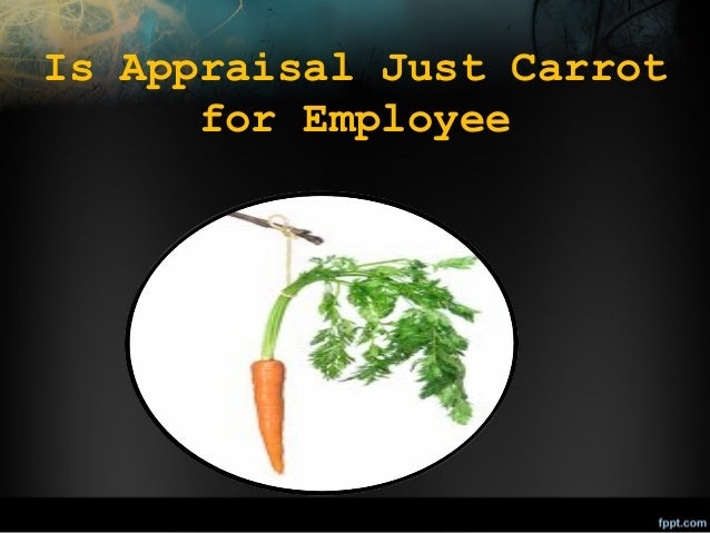 Is Appraisal Just Carrot for Employee