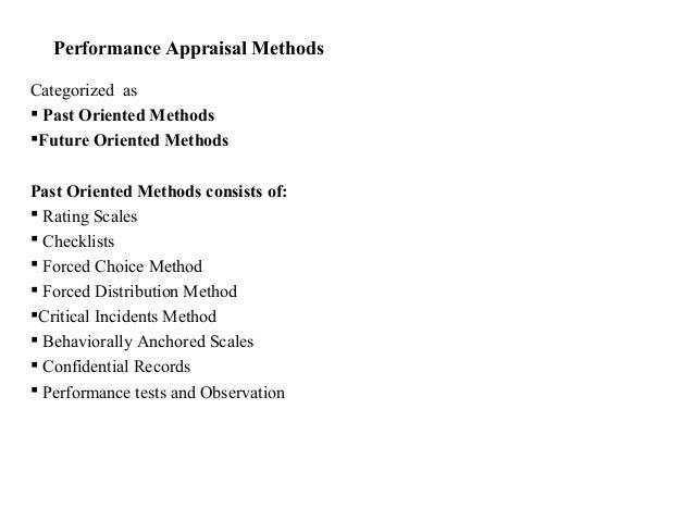 Performance Appraisal MethodsCategorized as Past Oriented MethodsFuture Oriented MethodsPast Oriented Methods consists o...