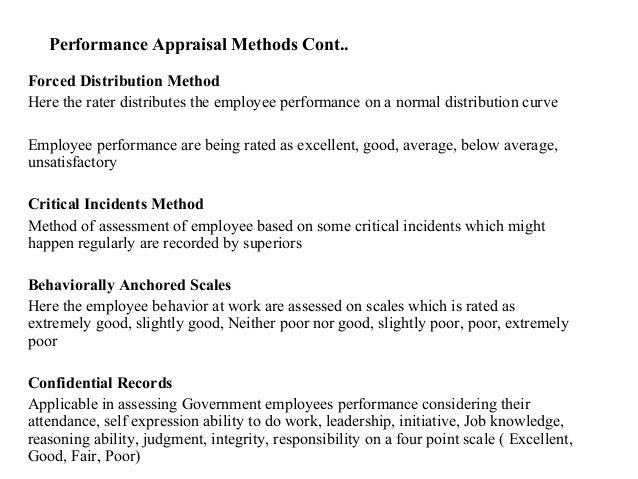 Performance Appraisal Methods Cont..Forced Distribution MethodHere the rater distributes the employee performance on a nor...