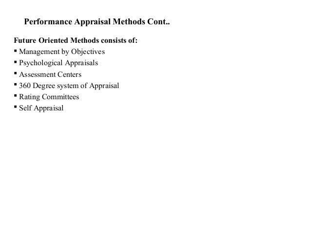 Performance Appraisal Methods Cont..Future Oriented Methods consists of: Management by Objectives Psychological Appraisa...
