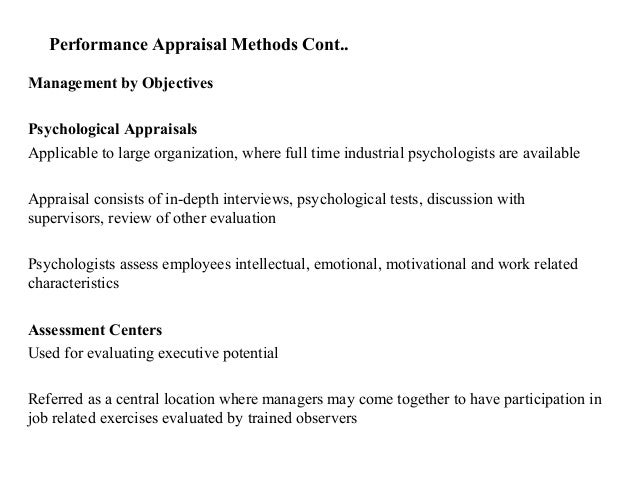 Performance Appraisal Methods Cont..Management by ObjectivesPsychological AppraisalsApplicable to large organization, wher...