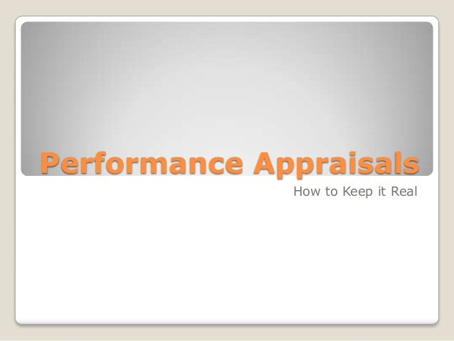 Performance Appraisals              How to Keep it Real