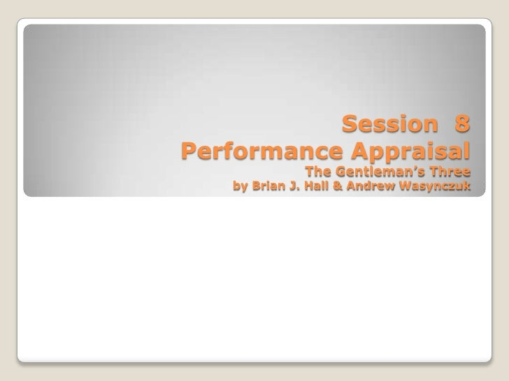Session 8Performance Appraisal             The Gentleman's Three   by Brian J. Hall & Andrew Wasynczuk