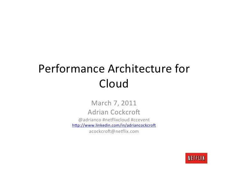 Performance	  Architecture	  for	            Cloud	                   March	  7,	  2011	                  Adrian	  Cockcro...