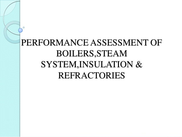 PERFORMANCE ASSESSMENT OF BOILERS,STEAM SYSTEM,INSULATION & REFRACTORIES
