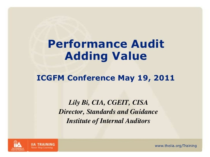 Performance AuditAdding ValueICGFM Conference May 19, 2011<br />Lily Bi, CIA, CGEIT, CISA<br />Director, Standards and Gui...