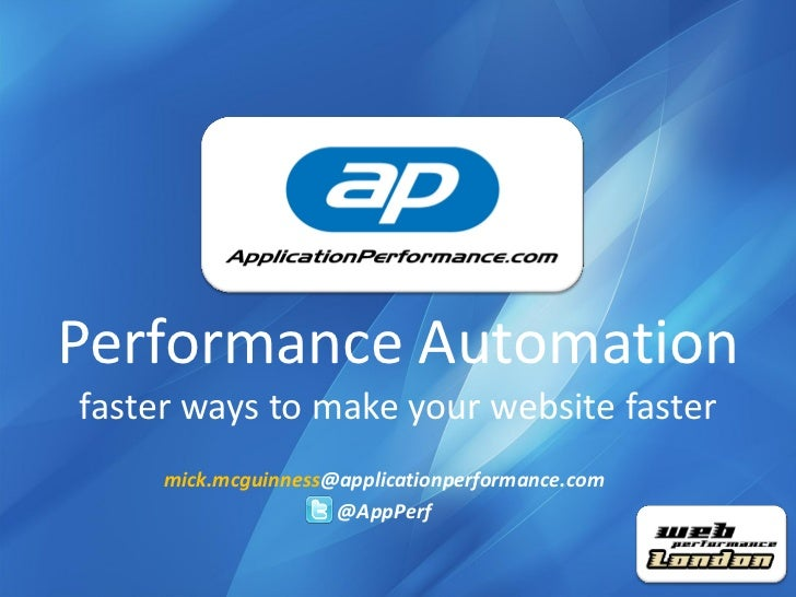 Performance Automation          faster ways to make your website faster                     mick.mcguinness@applicationper...