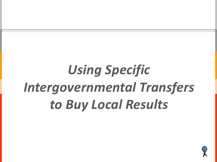 Using SpecificIntergovernmental Transfers     to Buy Local Results