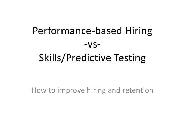 Performance-based Hiring-vs-Skills/Predictive Testing<br />How to improve hiring and retention<br />