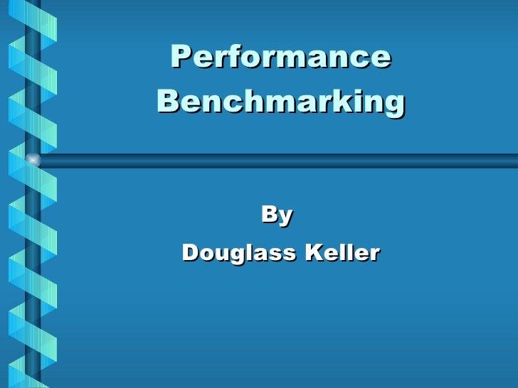 Performance Benchmarking By  Douglass Keller