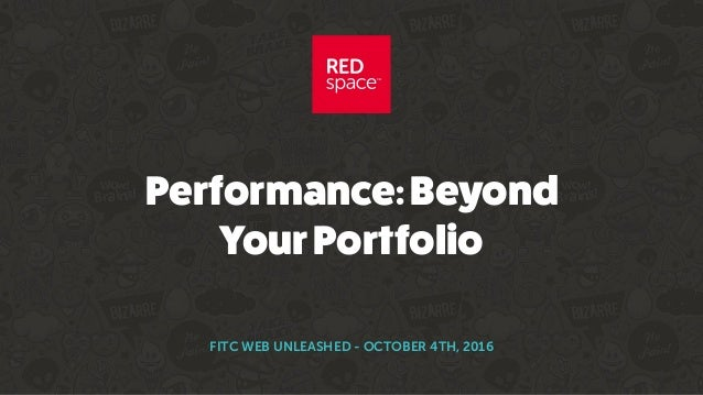 Performance:Beyond YourPortfolio FITC WEB UNLEASHED - OCTOBER 4TH, 2016
