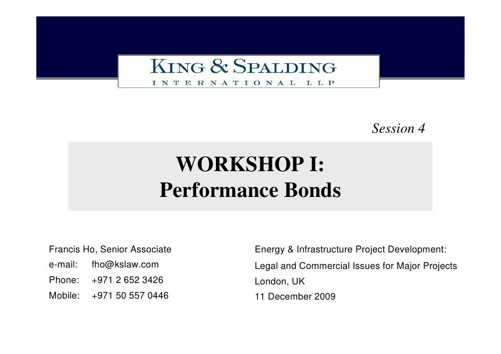 Session 4                             WORKSHOP I:                           Performance Bonds  Francis Ho, Senior Associat...
