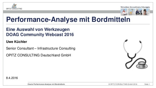 © OPITZ CONSULTING GmbH 2016 Seite 1Oracle Performance-Analyse mit Bordmitteln Uwe Küchler Senior Consultant – Infrastruct...