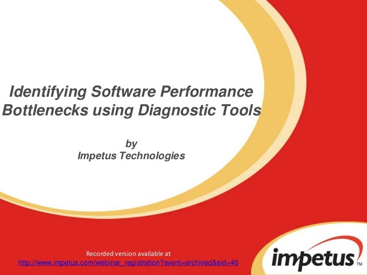 Identifying Software Performance Bottlenecks using Diagnostic ToolsbyImpetus Technologies<br />Recorded version available ...