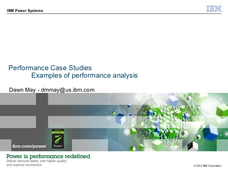 IBM Power SystemsPerformance Case Studies       Examples of performance analysisDawn May - dmmay@us.ibm.com               ...