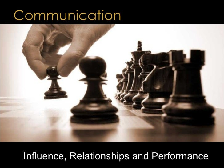 Communication Influence, Relationships and Performance