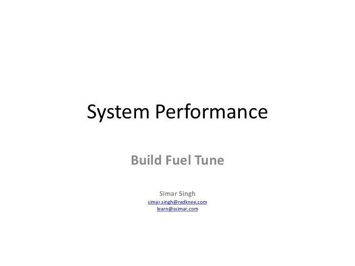System Performance    Build Fuel Tune          Simar Singh      simar.singh@redknee.com         learn@ssimar.com