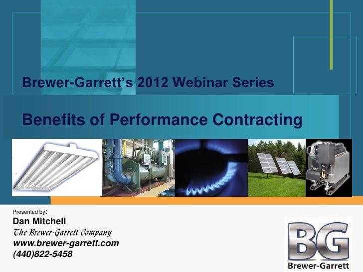 Brewer-Garrett's 2012 Webinar Series   Benefits of Performance ContractingPresented by:Dan MitchellThe Brewer-Garrett Comp...