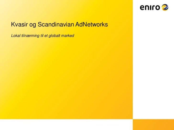 KvasirogScandinavian AdNetworks<br />Lokal tilnærmingtil et globalt marked<br />