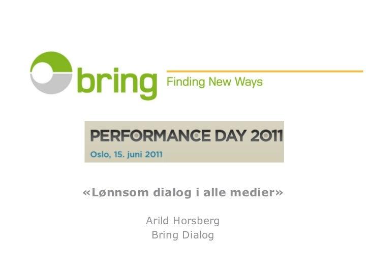 «Lønnsom dialog i alle medier»         Arild Horsberg          Bring Dialog