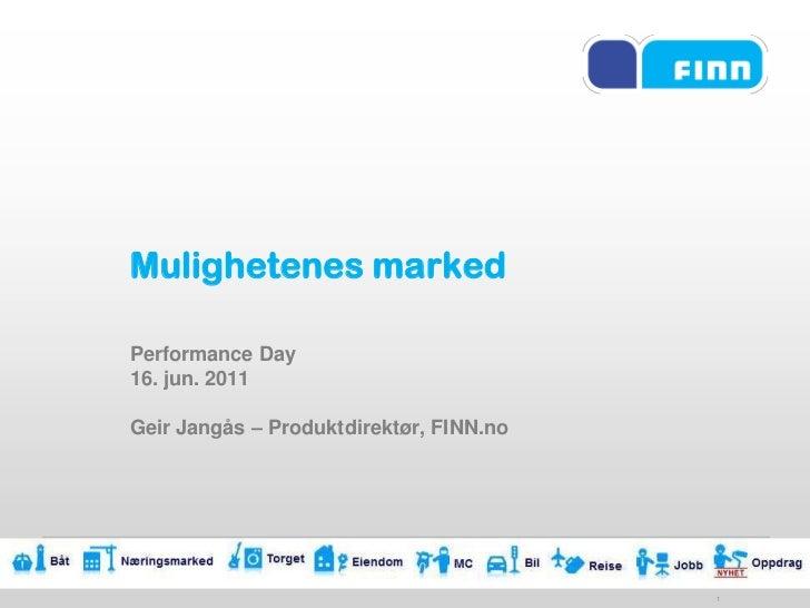 1<br />Mulighetenes marked<br />Performance Day<br />16. jun. 2011<br />Geir Jangås – Produktdirektør, FINN.no<br />