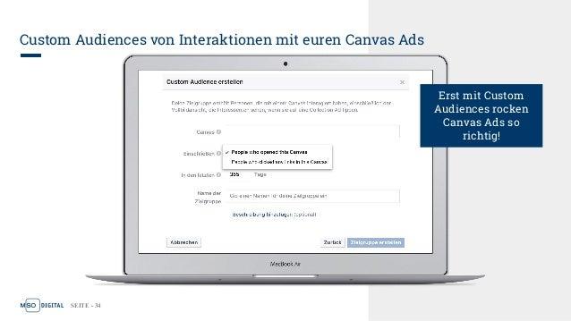 SEITE - 34 Custom Audiences von Interaktionen mit euren Canvas Ads Erst mit Custom Audiences rocken Canvas Ads so richtig!