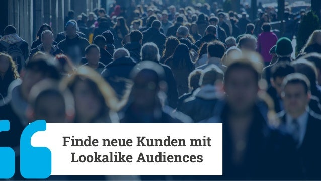 Finde neue Kunden mit Lookalike Audiences