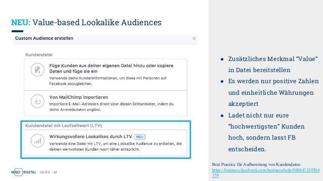 """SEITE - 44 NEU: Value-based Lookalike Audiences ● Zusätzliches Merkmal """"Value"""" in Datei bereitstellen ● Es werden nur posi..."""
