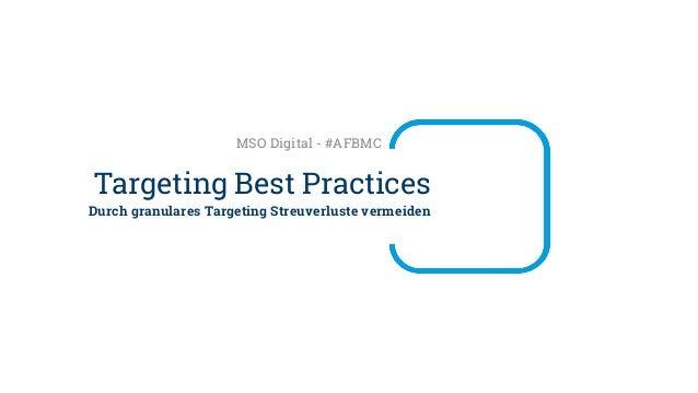 Durch granulares Targeting Streuverluste vermeiden Targeting Best Practices MSO Digital - #AFBMC
