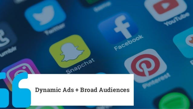 Dynamic Ads + Broad Audiences