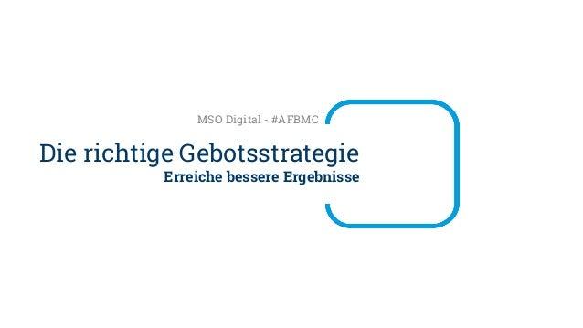 Erreiche bessere Ergebnisse Die richtige Gebotsstrategie MSO Digital - #AFBMC