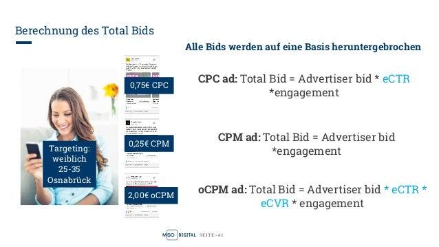SEITE - 62 Berechnung des Total Bids 0,00025€0,005€ 0,001€Targeting: weiblich 25-35 Osnabrück Alle Bids werden auf eine Ba...
