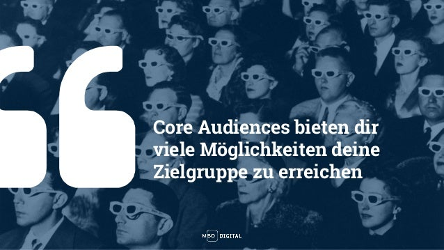 Core Audiences bieten dir viele Möglichkeiten deine Zielgruppe zu erreichen