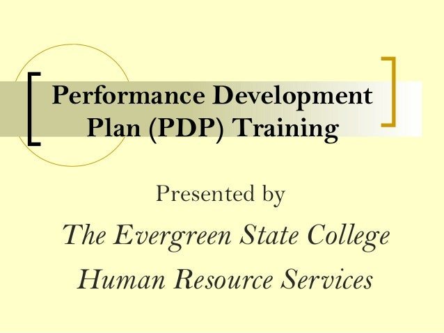 Performance DevelopmentPlan (PDP) TrainingPresented byThe Evergreen State CollegeHuman Resource Services