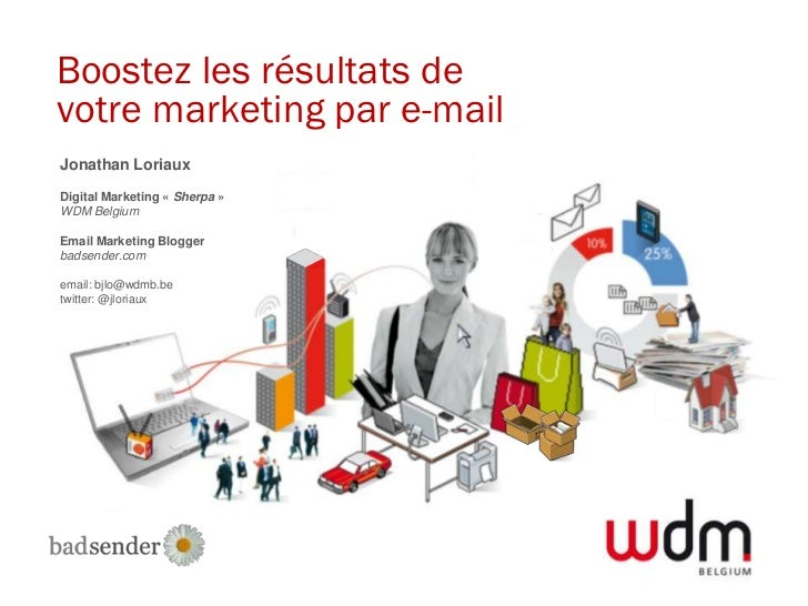 Boostez les résultats devotre marketing par e-mailJonathan LoriauxDigital Marketing « Sherpa »WDM BelgiumEmail Marketing B...