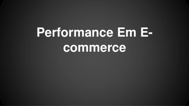 Performance Em E- commerce