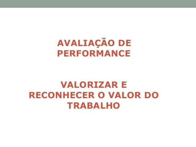 AVALIAÇÃO DE PERFORMANCE VALORIZAR E RECONHECER O VALOR DO TRABALHO