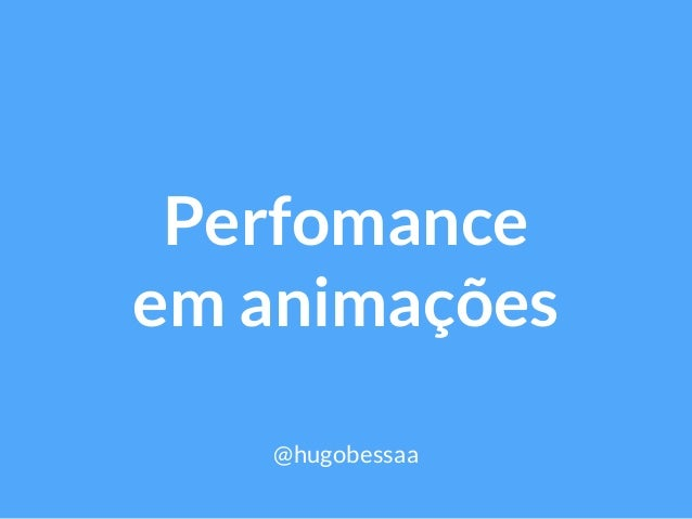 Perfomance em animações @hugobessaa