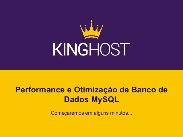 Performance e Otimização de Banco de Dados MySQL Começaremos em alguns minutos...
