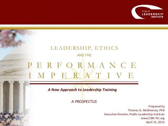 Prepared byThomas G. McWeeney, PhDExecutive Director, Public Leadership Institutewww.CSM-PLI.orgApril 15, 2013LEADERSHIP, ...